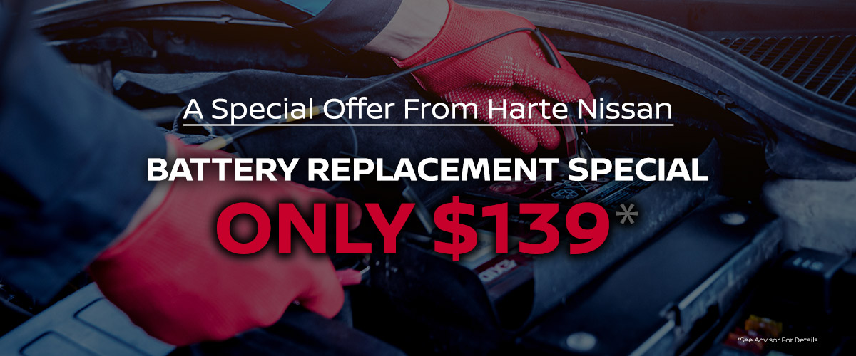 A Special Offer From Harte Nissan: Battery Replacement Special Only $139*