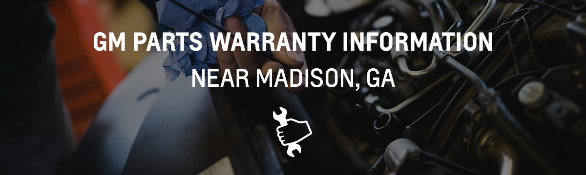 GM Parts Warranty Information near Madison, GA